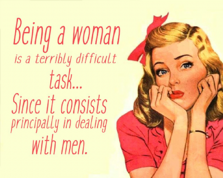 Being A Woman is a terribly difficult task Since It Consists Principally with dealing with men - Metal Humour Wall Sign